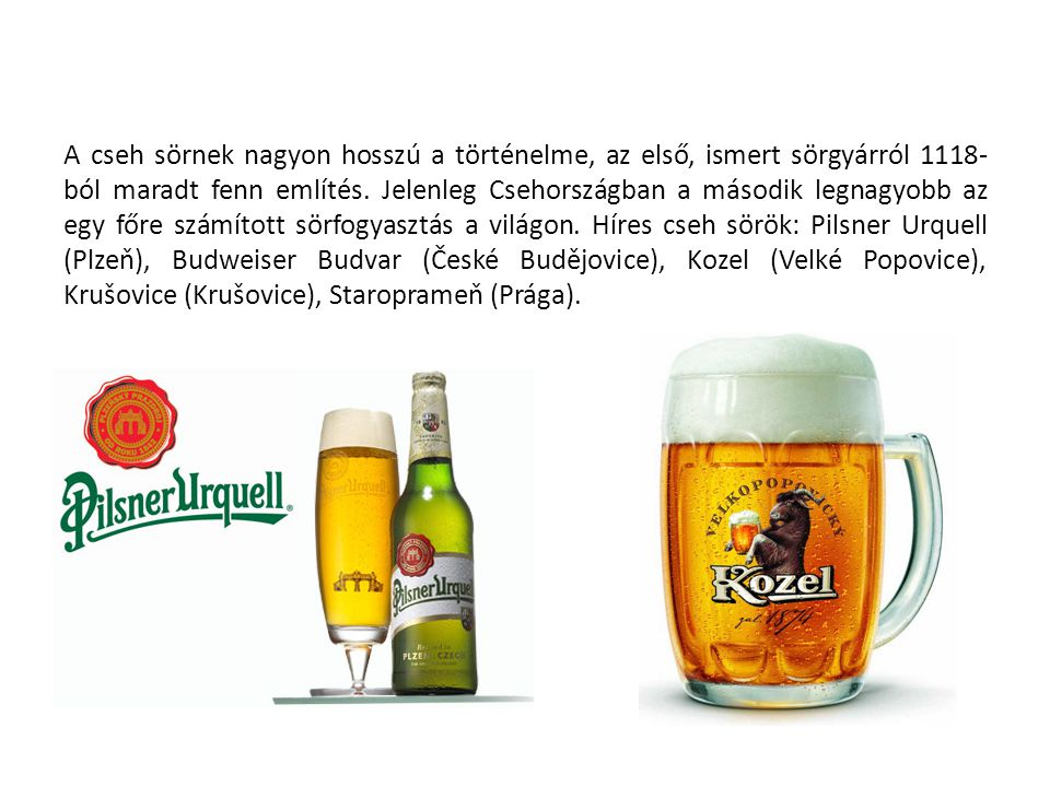 A cseh sörnek nagyon hosszú a történelme, az első, ismert sörgyárról 1118- ból maradt fenn említés.