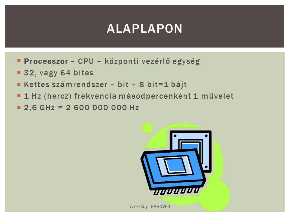  Processzor – CPU – központi vezérlő egység  32, vagy 64 bites  Kettes számrendszer – bit – 8 bit=1 bájt  1 Hz (hercz) frekvencia másodpercenként