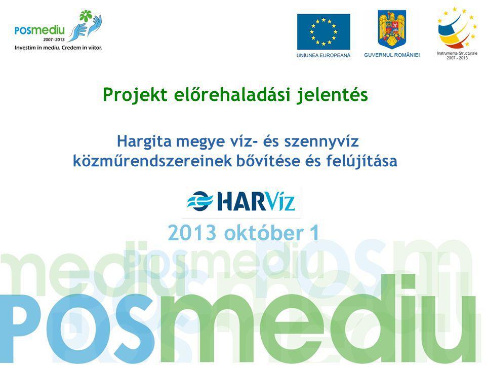 Projekt előrehaladási jelentés Hargita megye víz- és szennyvíz közműrendszereinek bővítése és felújítása 2013 okt óber 1