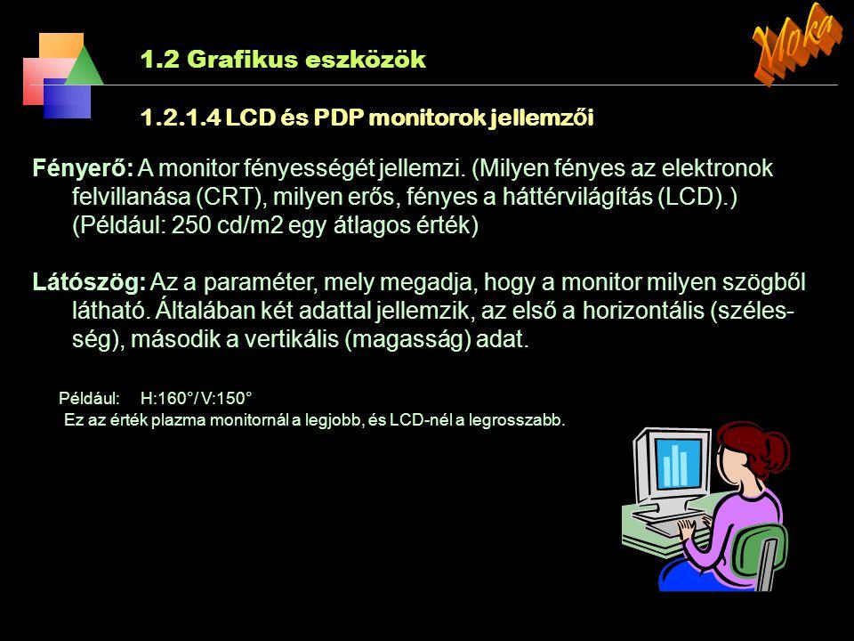 1.2 Grafikus eszközök 1.2.1.4 LCD és PDP monitorok jellemz ő i Képarány: A kijelző oldalhosszúságainak aránya. 5:4-től 16:9-ig terjed. A legáltalánosa