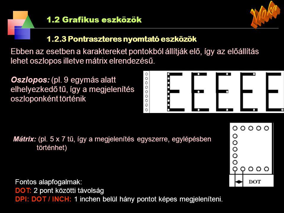 1.2 Grafikus eszközök 1.2.2 Rajzgépek A rajzgépek egy íróhegyet vezetnek a papíron. A rajz a toll két egymásra merőleges, X-Y irányú mozgásának eredőj