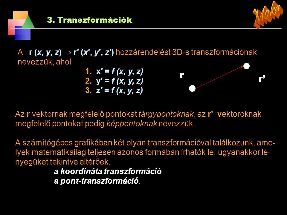 3. Transzformációk Koordináta-transzformáció: ekkor a tárgypont egy új koordinátarendszerre vonatkozó koordinátáit határozzuk meg, a régiek ismeretébe