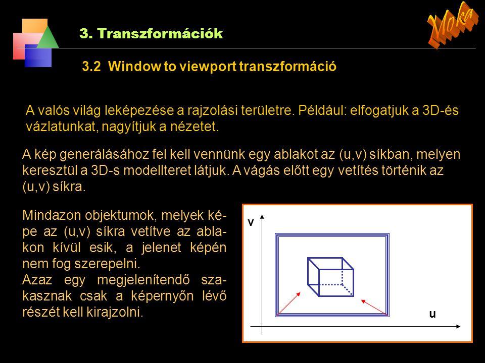 3. Transzformációk 3.1 2D-és transzformációk Tükrözés 1. Koordináta tengely körül: x' = -1·x és y' = s y · y (az y tengely körül). 2.Tetszőleges egyen