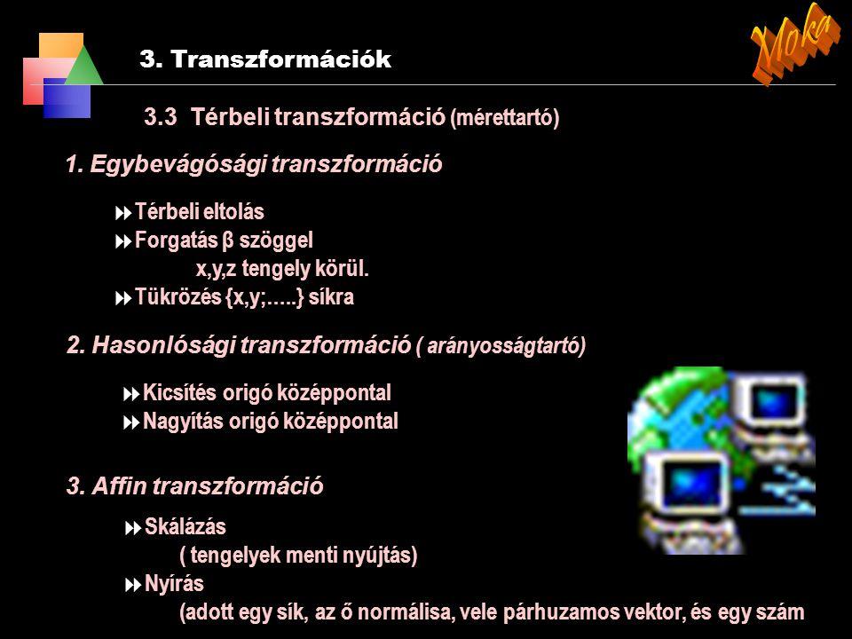 3. Transzformációk 3.2 Window to viewport transzformáció lépései: v v u u 2. majd a két rajzterület megfelelő élei arányának megfelelően skálázás és v