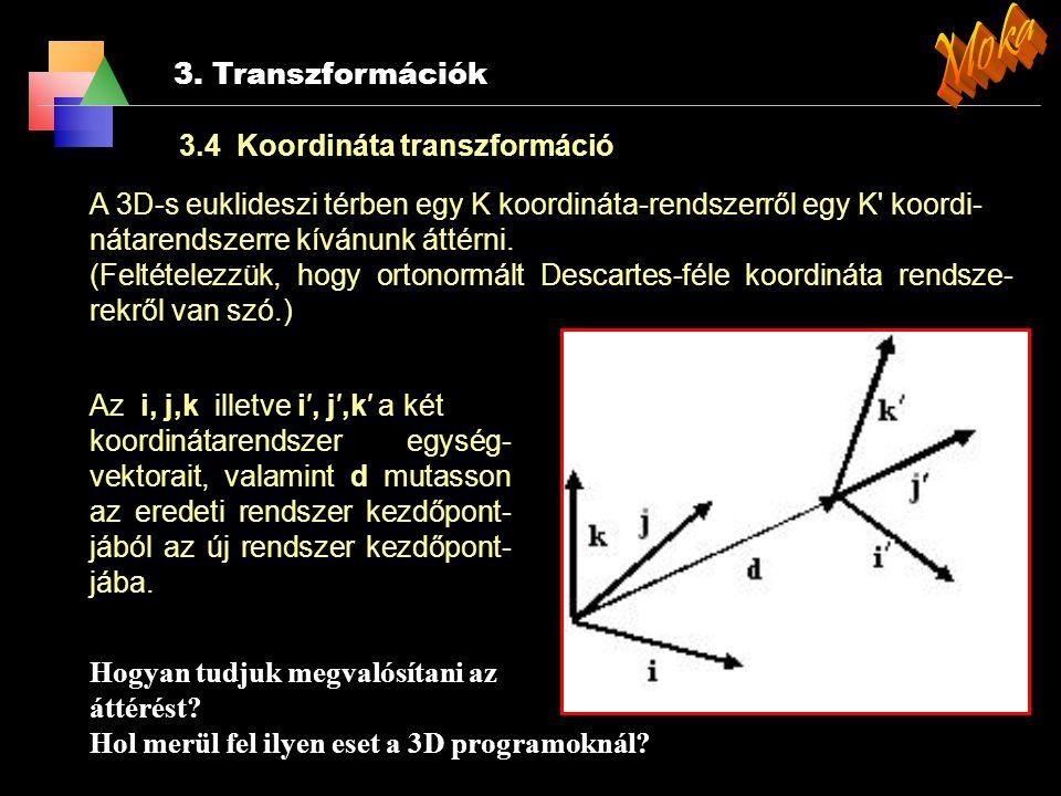 3. Transzformációk 3.3 Térbeli transzformáció (mérettartó) 1. Egybevágósági transzformáció  Térbeli eltolás  Forgatás β szöggel x,y,z tengely körül.