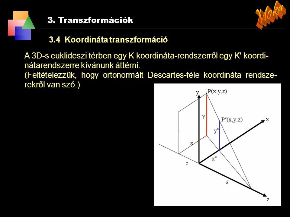 3. Transzformációk 3.5 Centrális vetítés A 3D-s euklideszi térben egy K koordináta-rendszerről egy K' koordi- nátarendszerre kívánunk áttérni. (Feltét