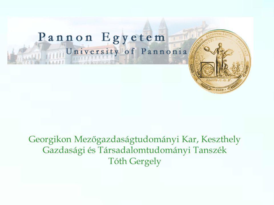 Georgikon Mezőgazdaságtudományi Kar, Keszthely Gazdasági és Társadalomtudományi Tanszék Tóth Gergely