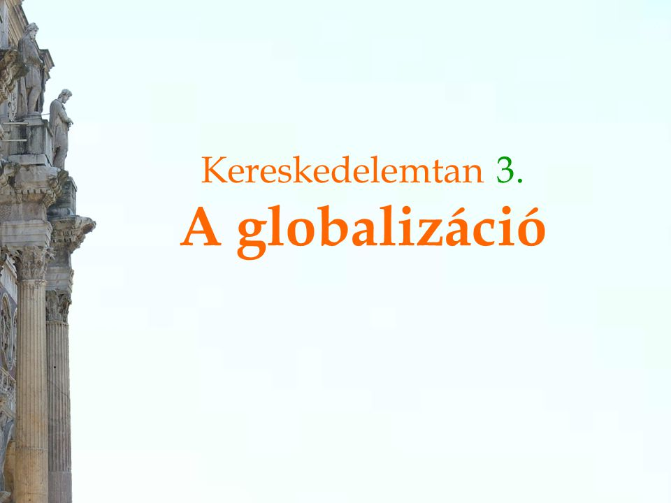 Kereskedelemtan 3. A globalizáció