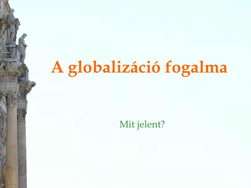 A globalizáció fogalma Mit jelent