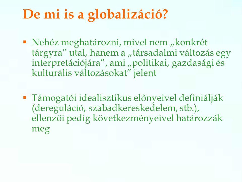 """""""Milyen jó a globalizáció! """"A globalizáció nem politikai választás kérdése, hanem tény! """"… visszafordíthatatlan és nem lehet neki ellenállni!"""