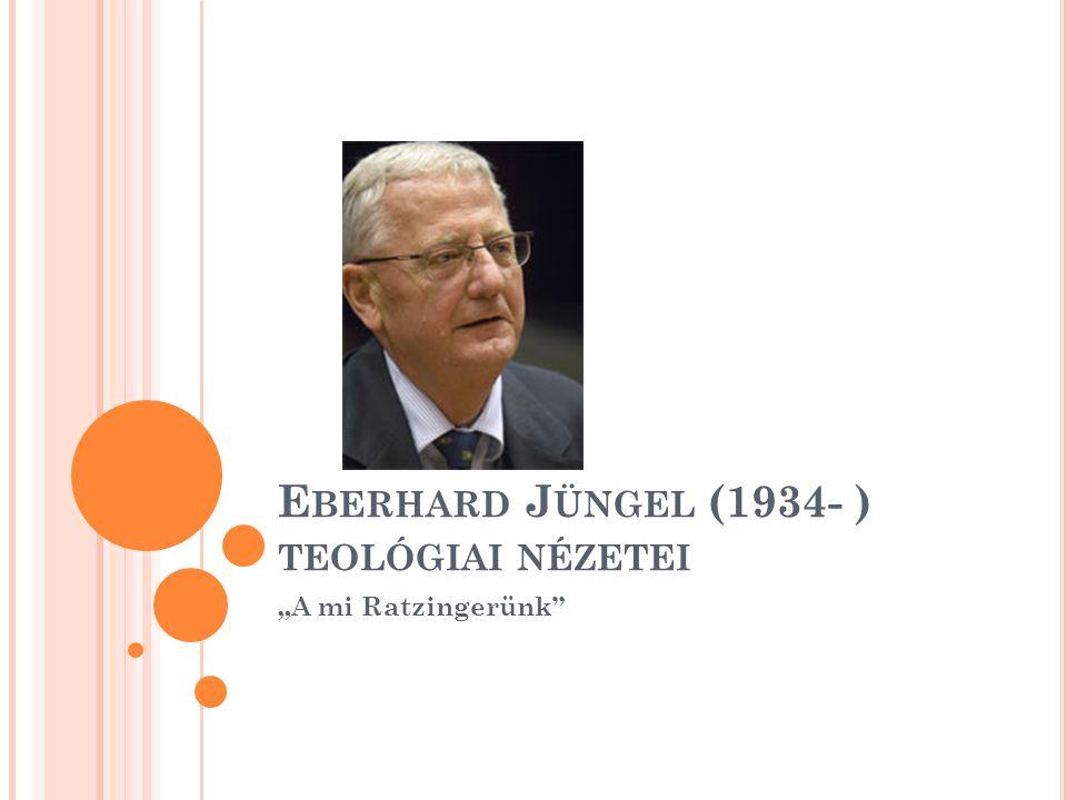 """E BERHARD J ÜNGEL (1934- ) TEOLÓGIAI NÉZETEI """"A mi Ratzingerünk"""