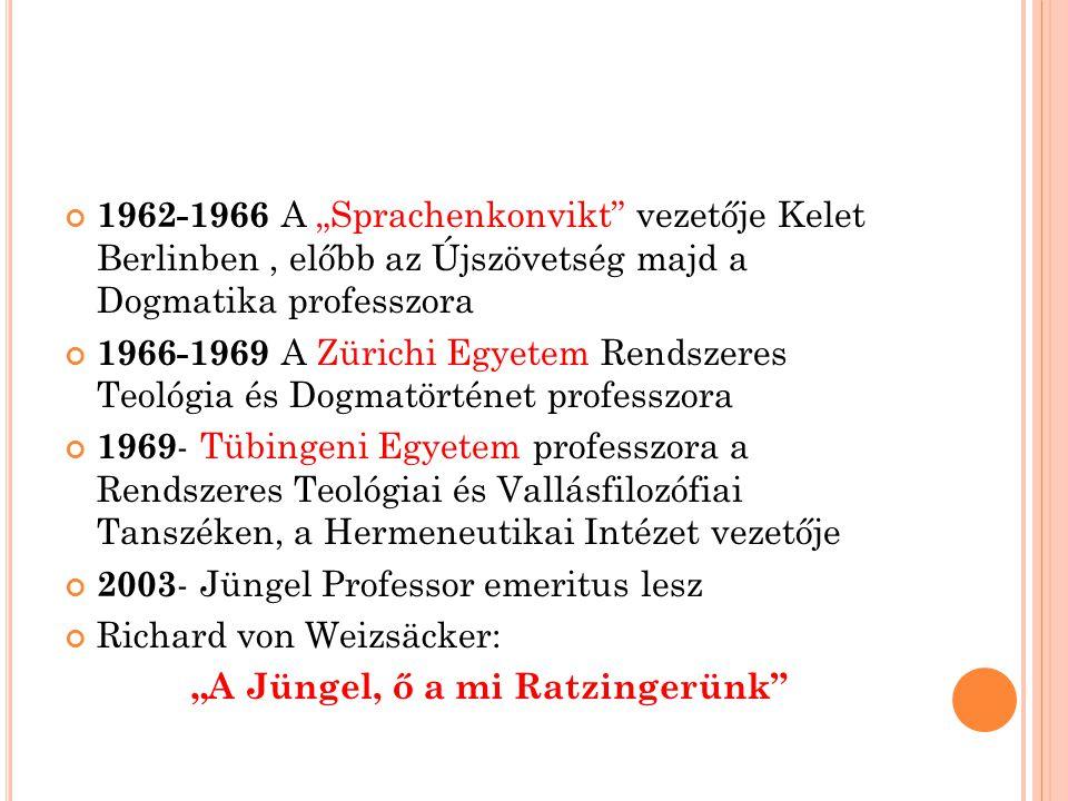 """1962-1966 A """"Sprachenkonvikt vezetője Kelet Berlinben, előbb az Újszövetség majd a Dogmatika professzora 1966-1969 A Zürichi Egyetem Rendszeres Teológia és Dogmatörténet professzora 1969 - Tübingeni Egyetem professzora a Rendszeres Teológiai és Vallásfilozófiai Tanszéken, a Hermeneutikai Intézet vezetője 2003 - Jüngel Professor emeritus lesz Richard von Weizsäcker: """"A Jüngel, ő a mi Ratzingerünk"""