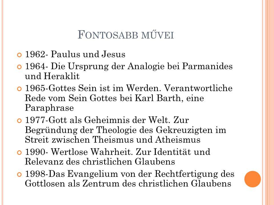 F ONTOSABB MŰVEI 1962- Paulus und Jesus 1964- Die Ursprung der Analogie bei Parmanides und Heraklit 1965-Gottes Sein ist im Werden.