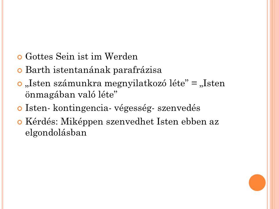"""Gottes Sein ist im Werden Barth istentanának parafrázisa """"Isten számunkra megnyilatkozó léte = """"Isten önmagában való léte Isten- kontingencia- végesség- szenvedés Kérdés: Miképpen szenvedhet Isten ebben az elgondolásban"""