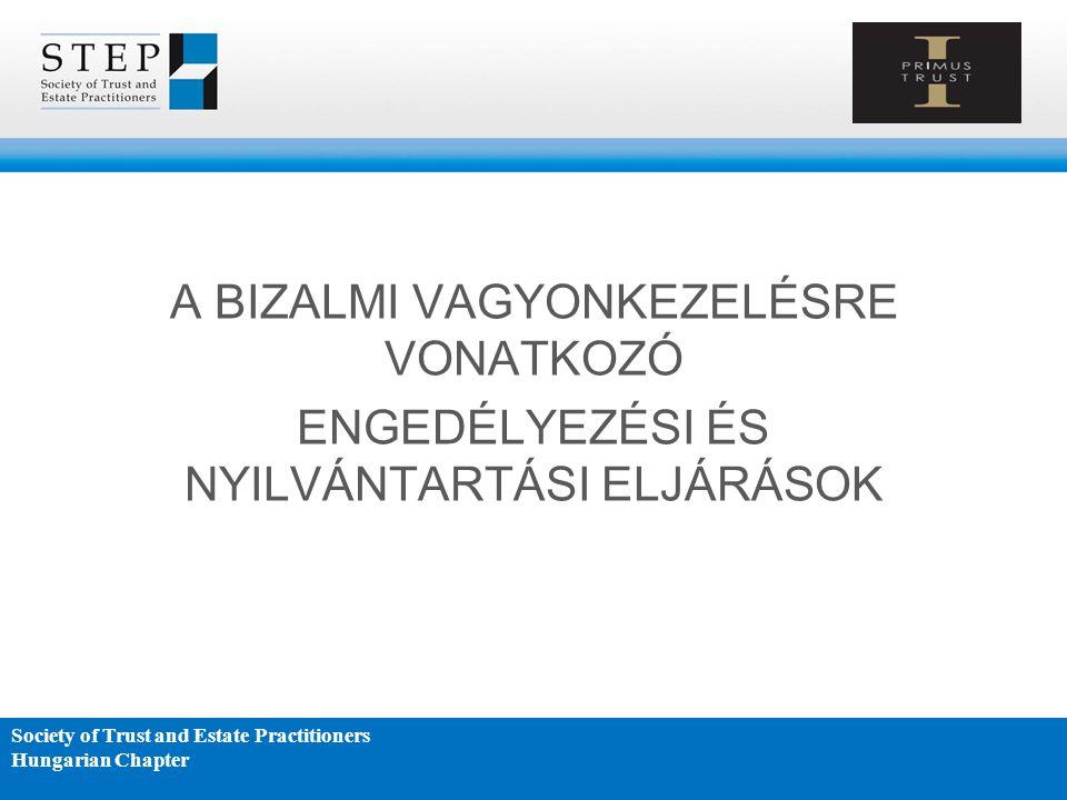 A BIZALMI VAGYONKEZELÉSRE VONATKOZÓ ENGEDÉLYEZÉSI ÉS NYILVÁNTARTÁSI ELJÁRÁSOK Society of Trust and Estate Practitioners Hungarian Chapter