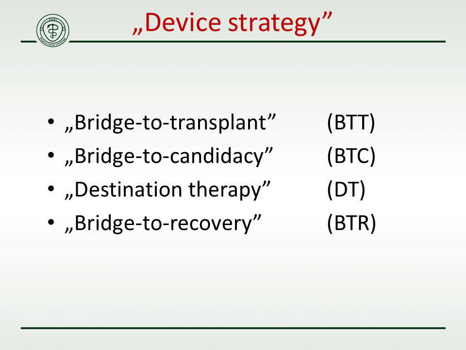 """Bridge-to-transplant (BTT) ""Bridge-to-candidacy (BTC) ""Destination therapy (DT) ""Bridge-to-recovery (BTR) ""Device strategy"