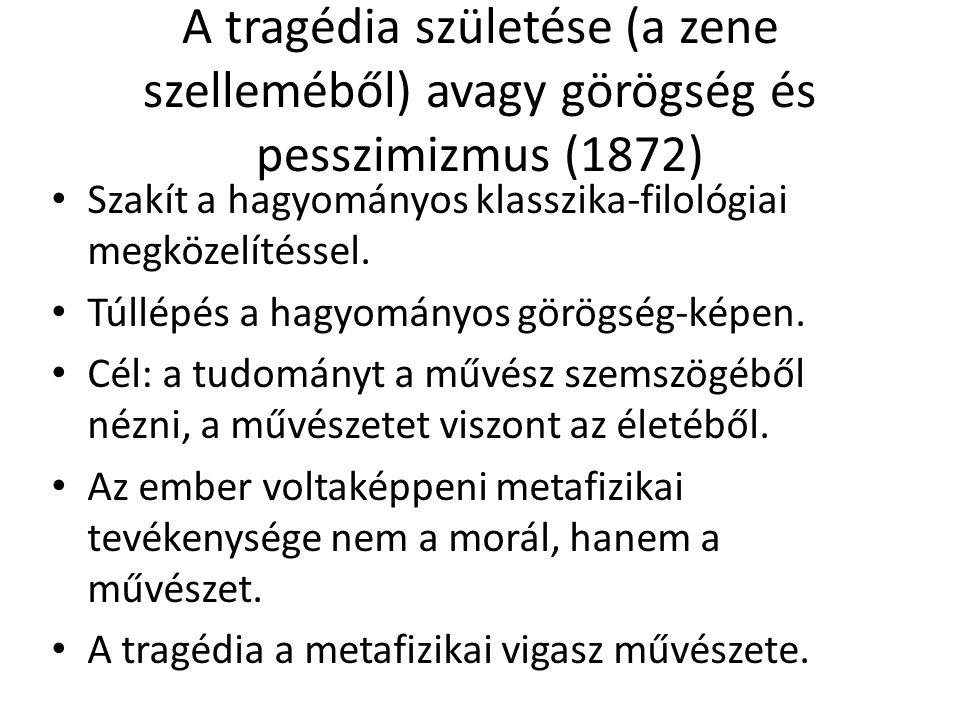 A tragédia születése (a zene szelleméből) avagy görögség és pesszimizmus (1872) Szakít a hagyományos klasszika-filológiai megközelítéssel.
