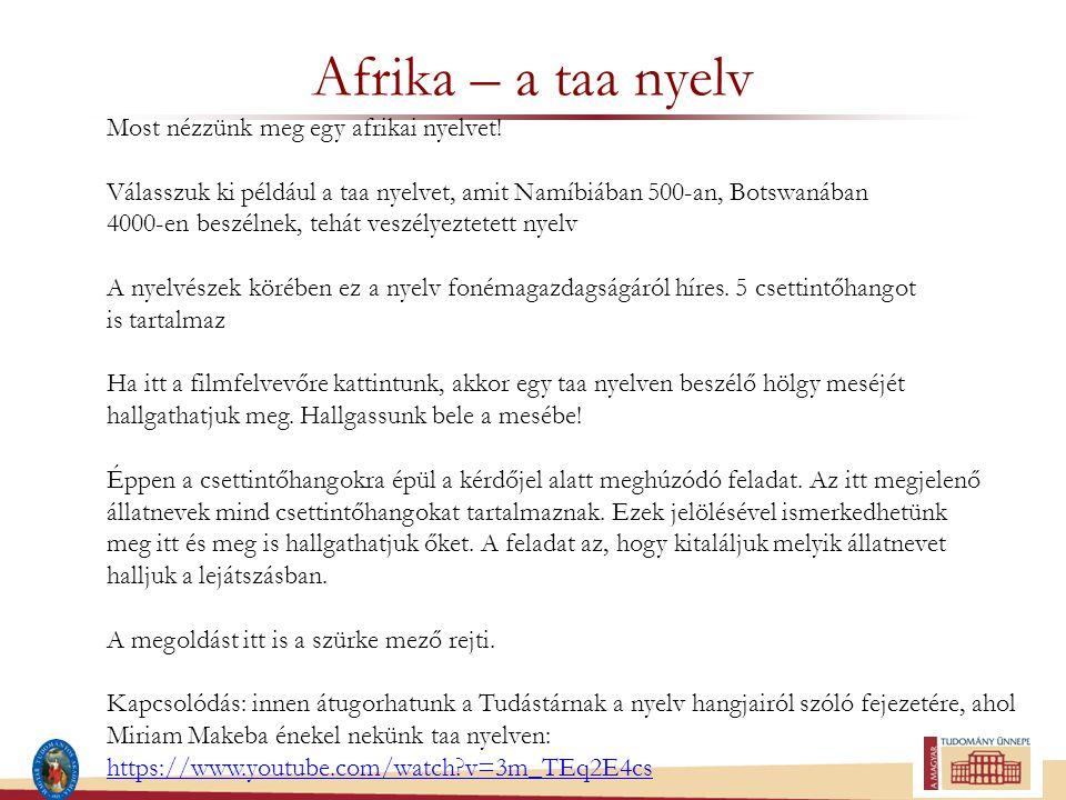 Afrika – a taa nyelv Most nézzünk meg egy afrikai nyelvet! Válasszuk ki például a taa nyelvet, amit Namíbiában 500-an, Botswanában 4000-en beszélnek,
