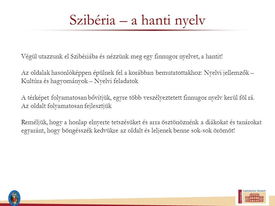 Szibéria – a hanti nyelv Végül utazzunk el Szibériába és nézzünk meg egy finnugor nyelvet, a hantit.