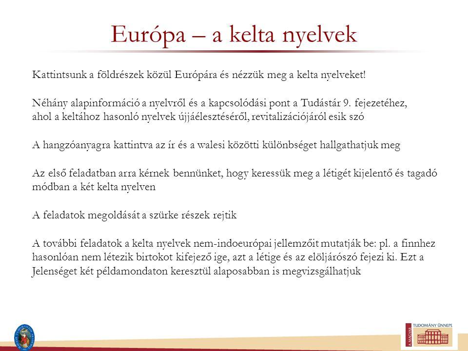 Európa – a kelta nyelvek Kattintsunk a földrészek közül Európára és nézzük meg a kelta nyelveket! Néhány alapinformáció a nyelvről és a kapcsolódási p