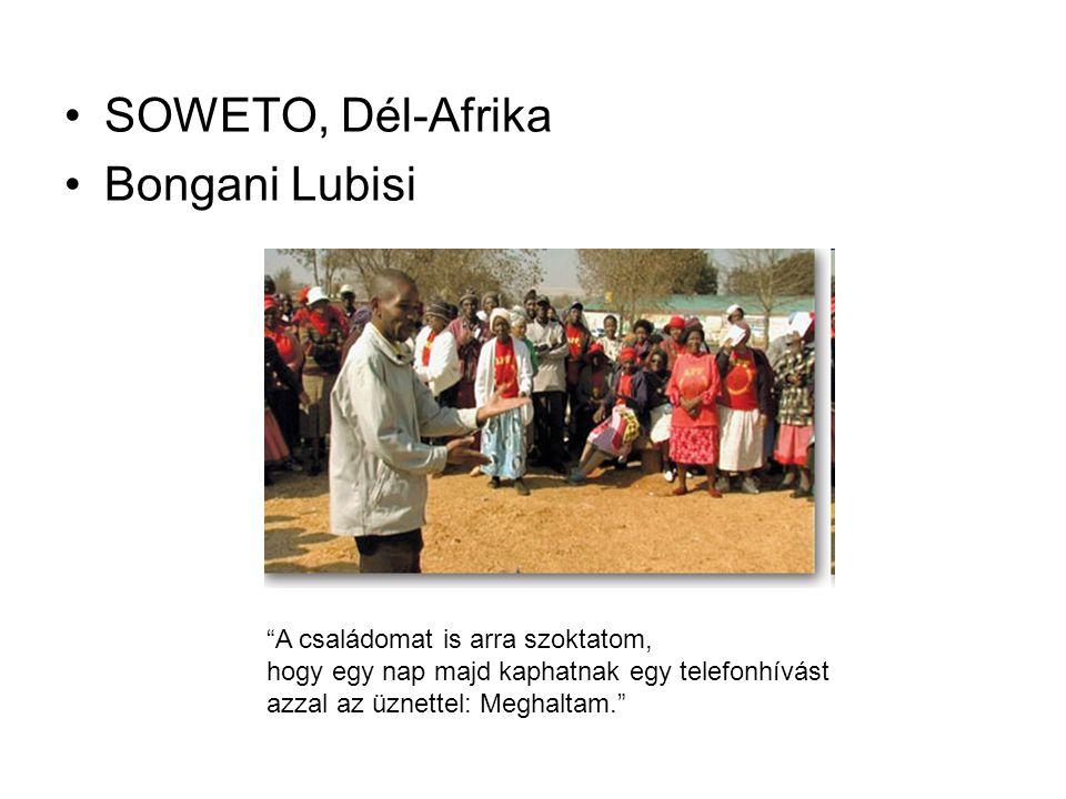 """SOWETO, Dél-Afrika Bongani Lubisi """"A családomat is arra szoktatom, hogy egy nap majd kaphatnak egy telefonhívást azzal az üznettel: Meghaltam."""""""