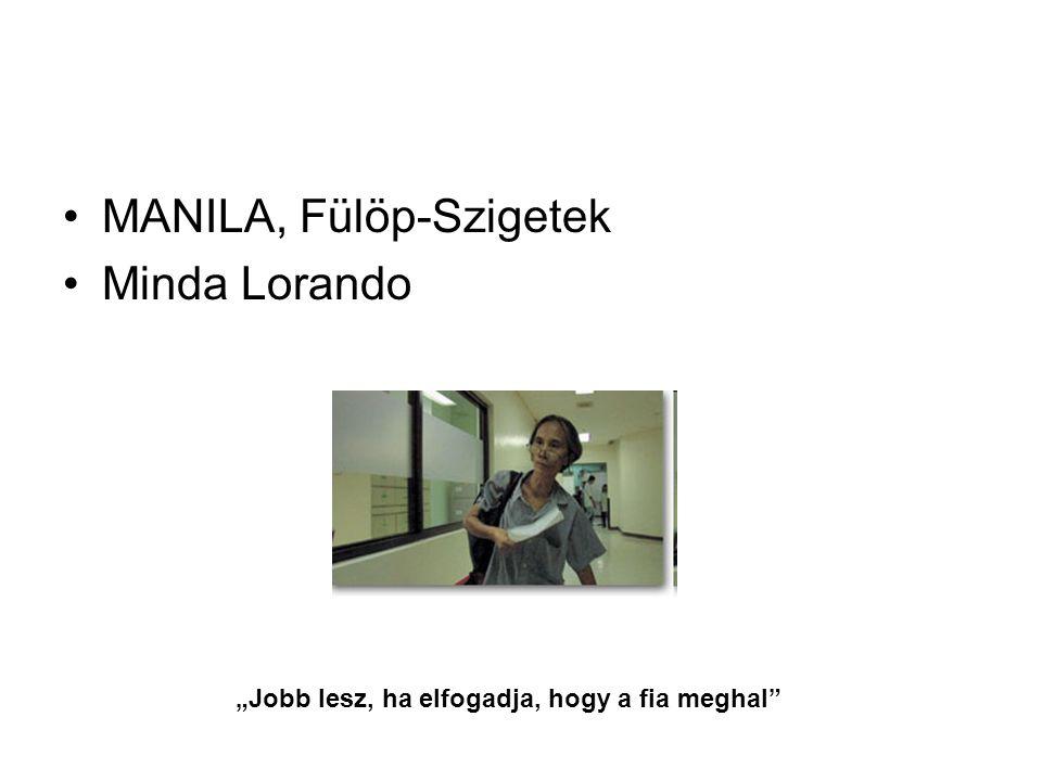 """MANILA, Fülöp-Szigetek Minda Lorando """"Jobb lesz, ha elfogadja, hogy a fia meghal"""