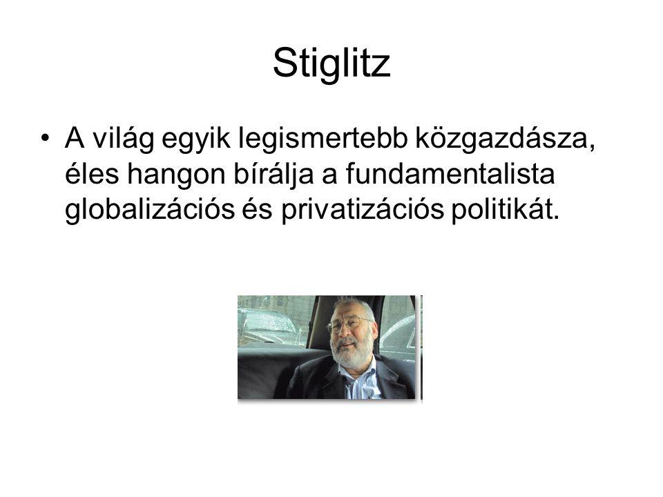 Stiglitz A világ egyik legismertebb közgazdásza, éles hangon bírálja a fundamentalista globalizációs és privatizációs politikát.