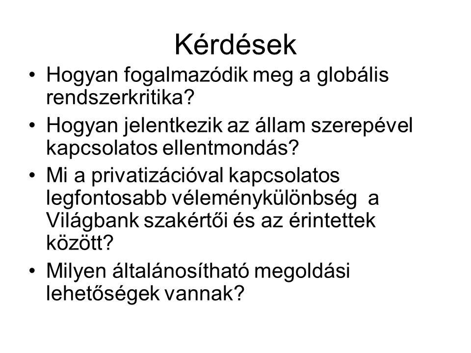 Kérdések Hogyan fogalmazódik meg a globális rendszerkritika? Hogyan jelentkezik az állam szerepével kapcsolatos ellentmondás? Mi a privatizációval kap