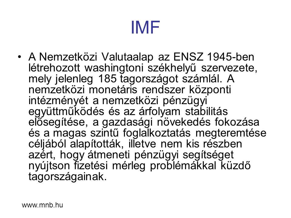 IMF A Nemzetközi Valutaalap az ENSZ 1945-ben létrehozott washingtoni székhelyű szervezete, mely jelenleg 185 tagországot számlál. A nemzetközi monetár