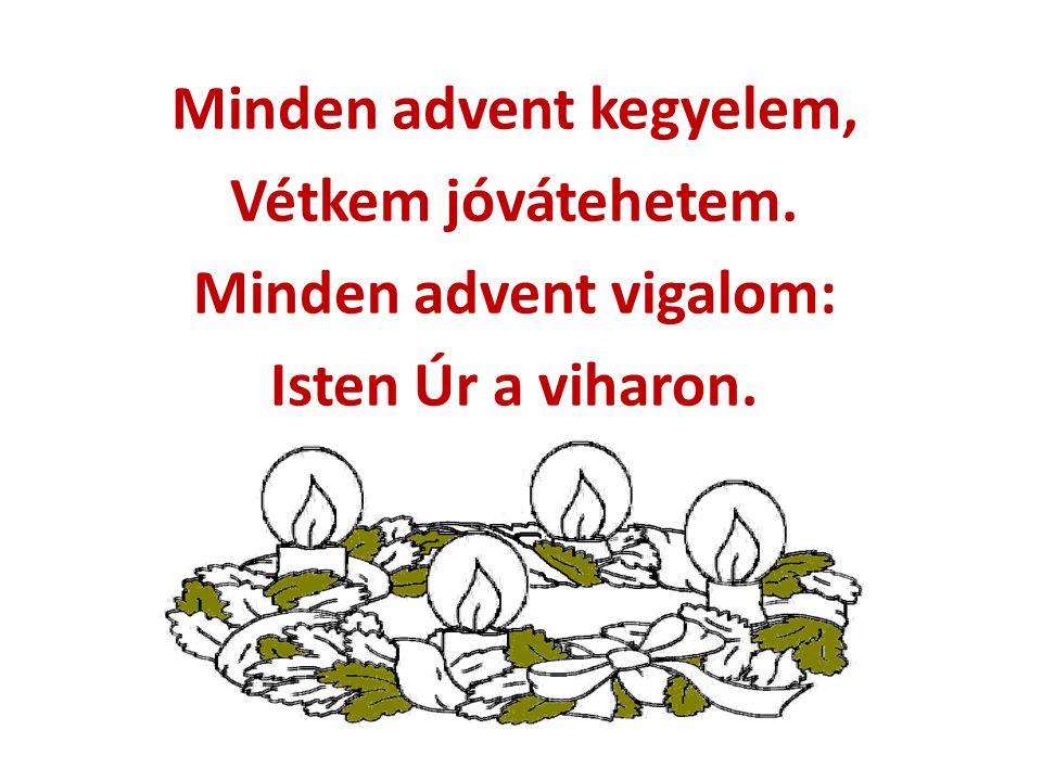 Minden advent kegyelem, Vétkem jóvátehetem. Minden advent vigalom: Isten Úr a viharon.