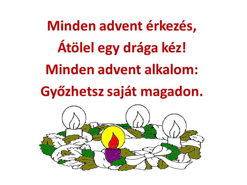 Minden advent ítélet: Így kellene, s így élek. Minden advent remegés: Isten felé epedés.