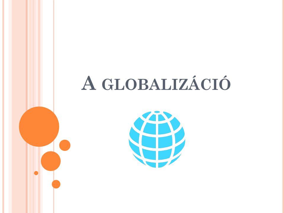 A GLOBALIZÁCIÓ