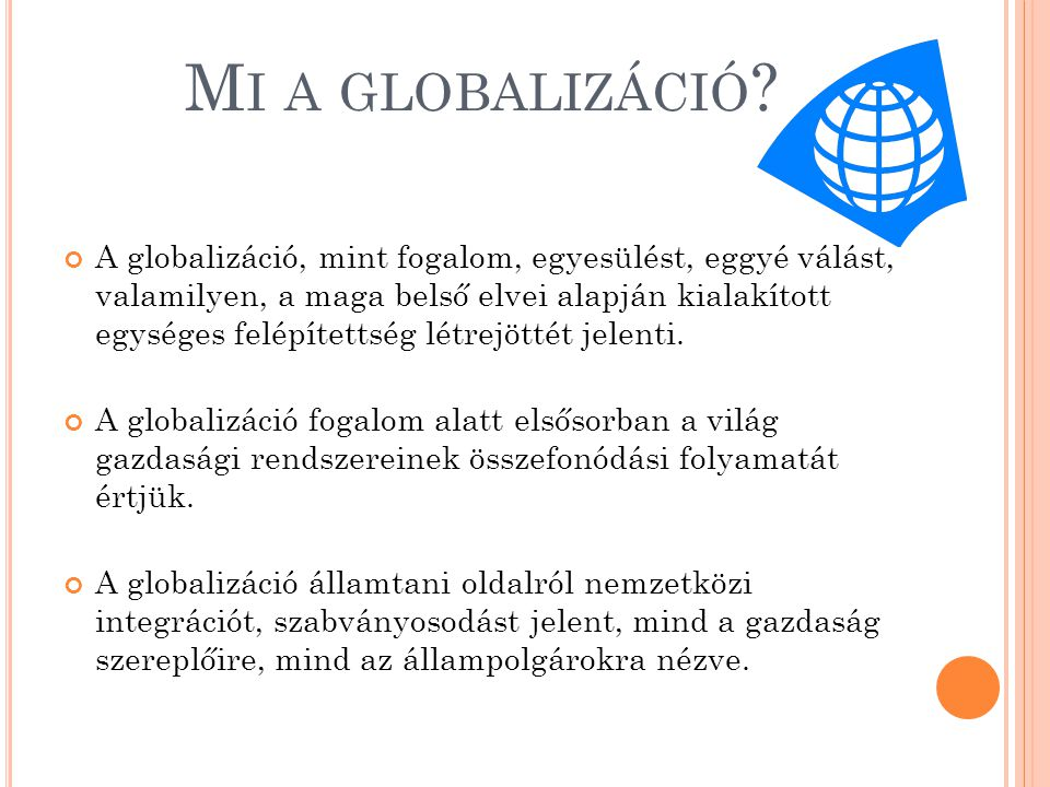 A GLOBALIZÁCIÓ KIALAKULÁSA Mivel a globalizációt tekinthetjük a globalizációs folyamatok gyűjtőneveként, így ezen folyamatok kialakulásától beszélhetünk róla.