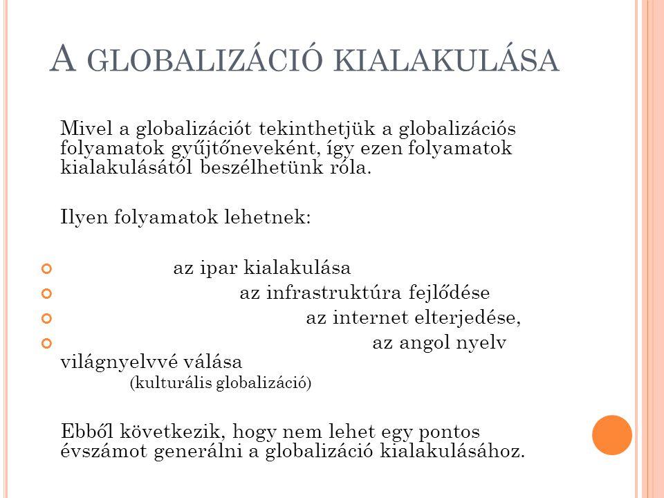 A GLOBALIZÁCIÓ KÖVETKEZMÉNYEI A globalizáció hatásai sokrétűek.