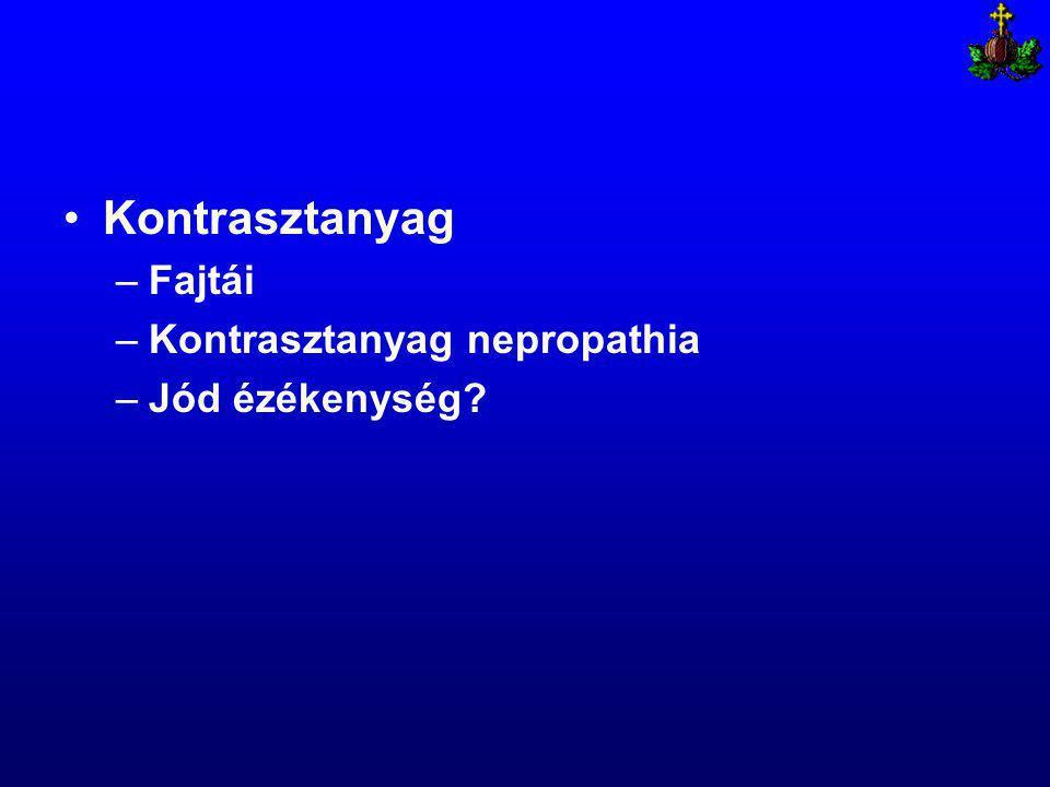 Kontrasztanyag –Fajtái –Kontrasztanyag nepropathia –Jód ézékenység
