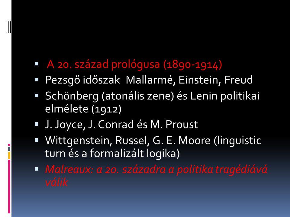  A 20. század prológusa (1890-1914)  Pezsgő időszak Mallarmé, Einstein, Freud  Schönberg (atonális zene) és Lenin politikai elmélete (1912)  J. Jo