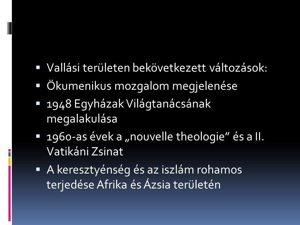 """ Vallási területen bekövetkezett változások:  Ökumenikus mozgalom megjelenése  1948 Egyházak Világtanácsának megalakulása  1960-as évek a """"nouvell"""
