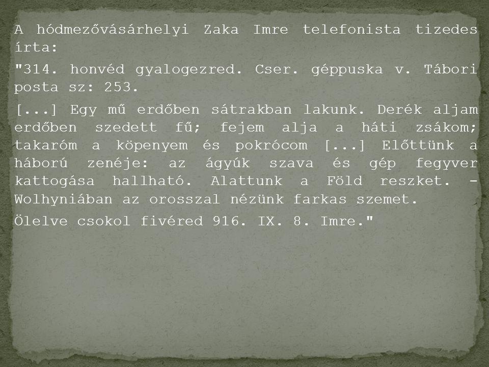 A hódmezővásárhelyi Zaka Imre telefonista tizedes írta: 314.