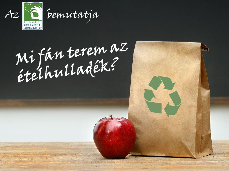 Társadalmunk rendkívül pazarló Rengeteg hulladék keletkezik Rengeteg élelmiszert fogyasztunk + egyre többet is vásárolunk