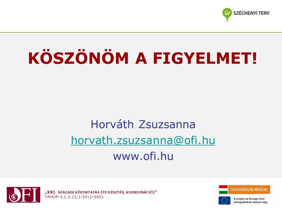 """""""XXI. SZÁZADI KÖZOKTATÁS ( FEJLESZTÉS, KOORDINÁCIÓ )"""" TÁMOP-3.1.1-11/1-2012-0001 KÖSZÖNÖM A FIGYELMET! Horváth Zsuzsanna horvath.zsuzsanna@ofi.hu www."""