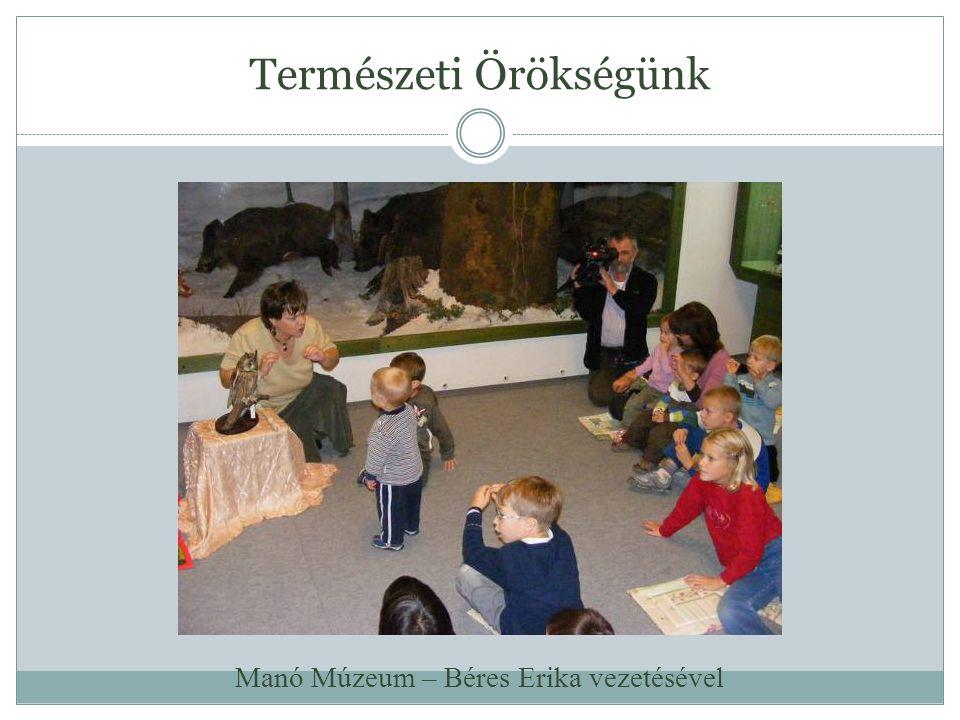 Természeti Örökségünk Manó Múzeum – Béres Erika vezetésével