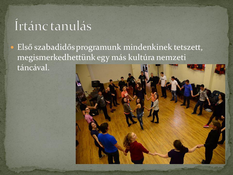 Első szabadidős programunk mindenkinek tetszett, megismerkedhettünk egy más kultúra nemzeti táncával.