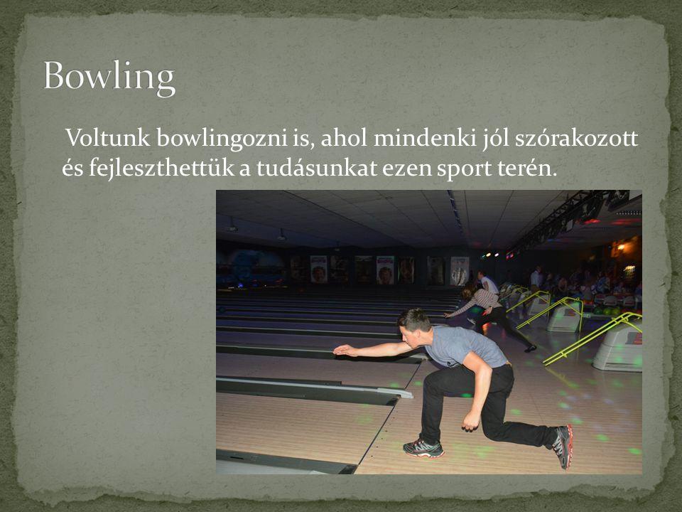 Voltunk bowlingozni is, ahol mindenki jól szórakozott és fejleszthettük a tudásunkat ezen sport terén.