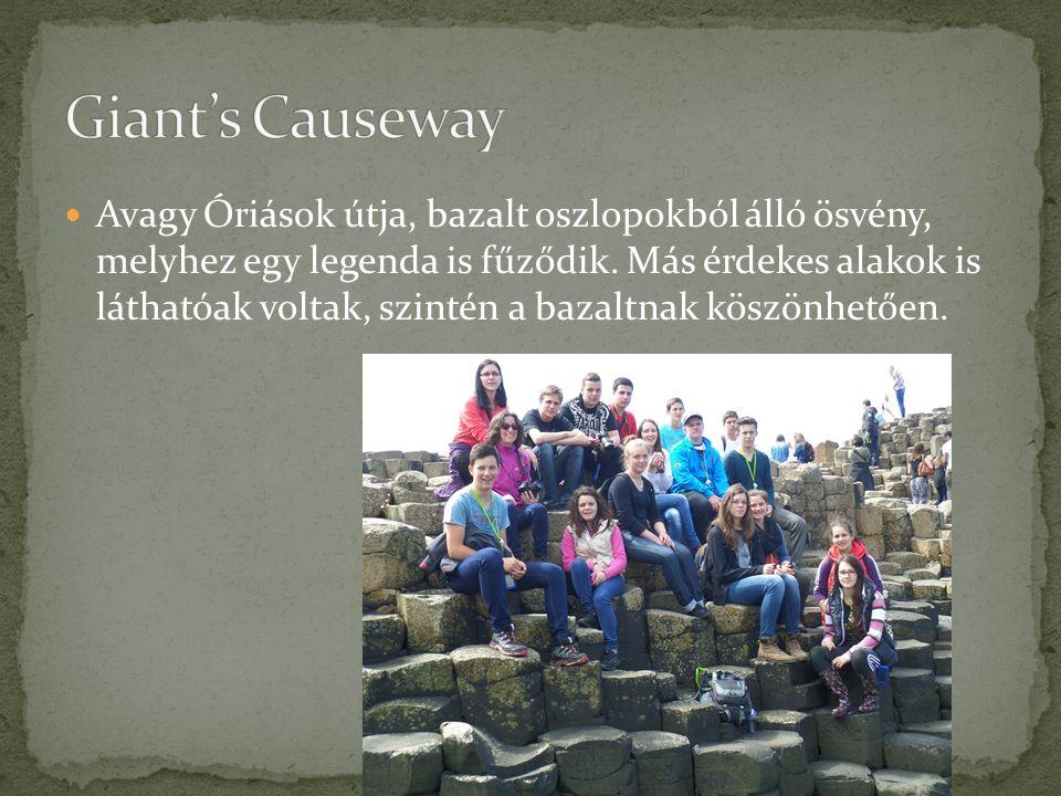 Avagy Óriások útja, bazalt oszlopokból álló ösvény, melyhez egy legenda is fűződik.
