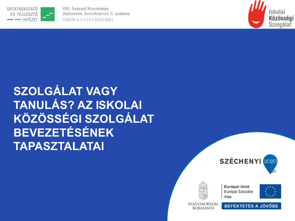 XXI. Századi Közoktatás (fejlesztés, koordináció) II. szakasz TÁMOP-3.1.1-11/1-2012-0001 SZOLGÁLAT VAGY TANULÁS? AZ ISKOLAI KÖZÖSSÉGI SZOLGÁLAT BEVEZE