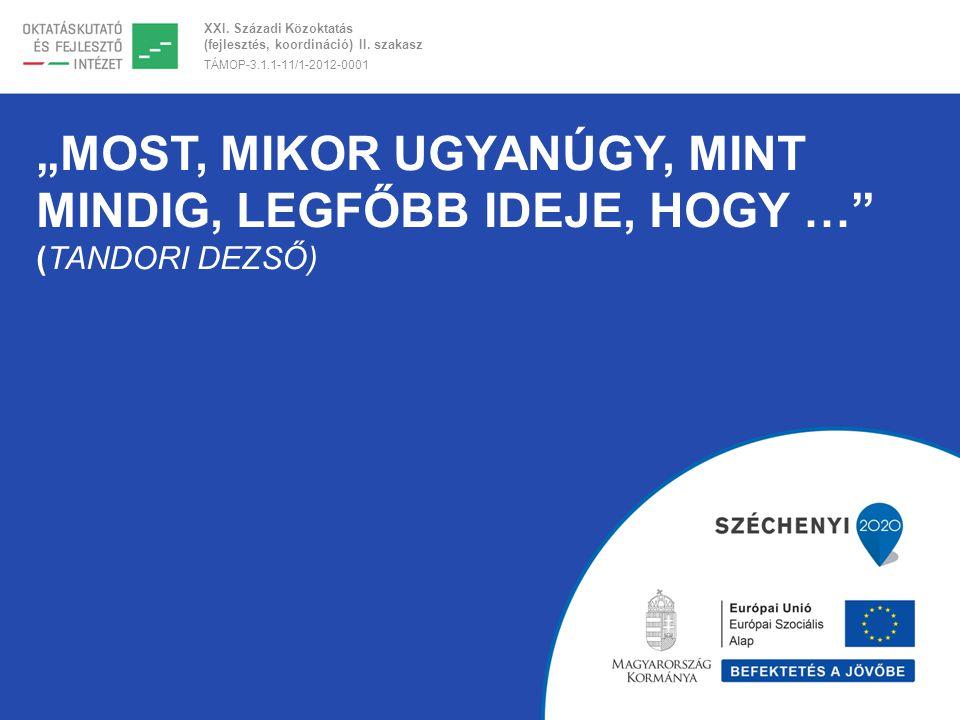 """XXI. Századi Közoktatás (fejlesztés, koordináció) II. szakasz TÁMOP-3.1.1-11/1-2012-0001 """"MOST, MIKOR UGYANÚGY, MINT MINDIG, LEGFŐBB IDEJE, HOGY …"""" (T"""