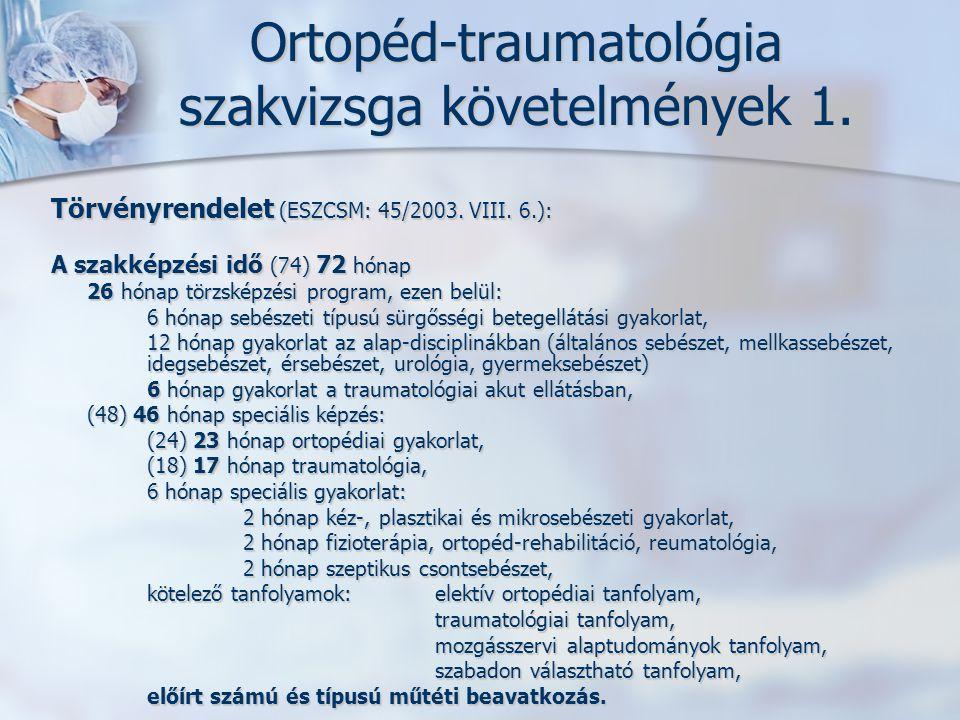 Ortopéd-traumatológia szakvizsga követelmények 1.Törvényrendelet (ESZCSM: 45/2003.