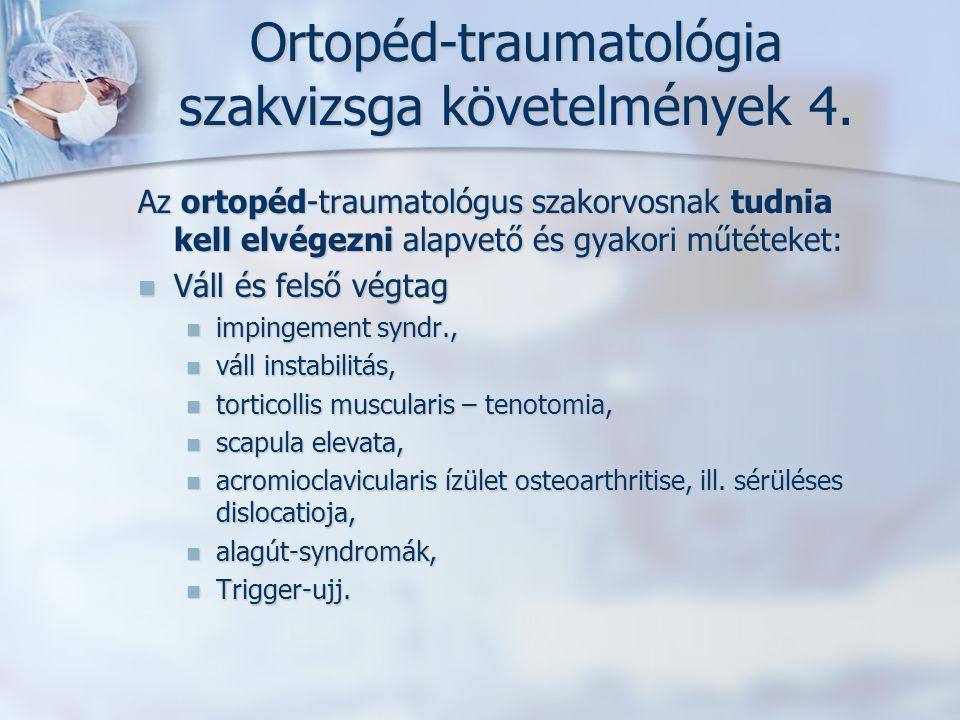 Ortopéd-traumatológia szakvizsga követelmények 4. Az ortopéd-traumatológus szakorvosnak tudnia kell elvégezni alapvető és gyakori műtéteket: Váll és f
