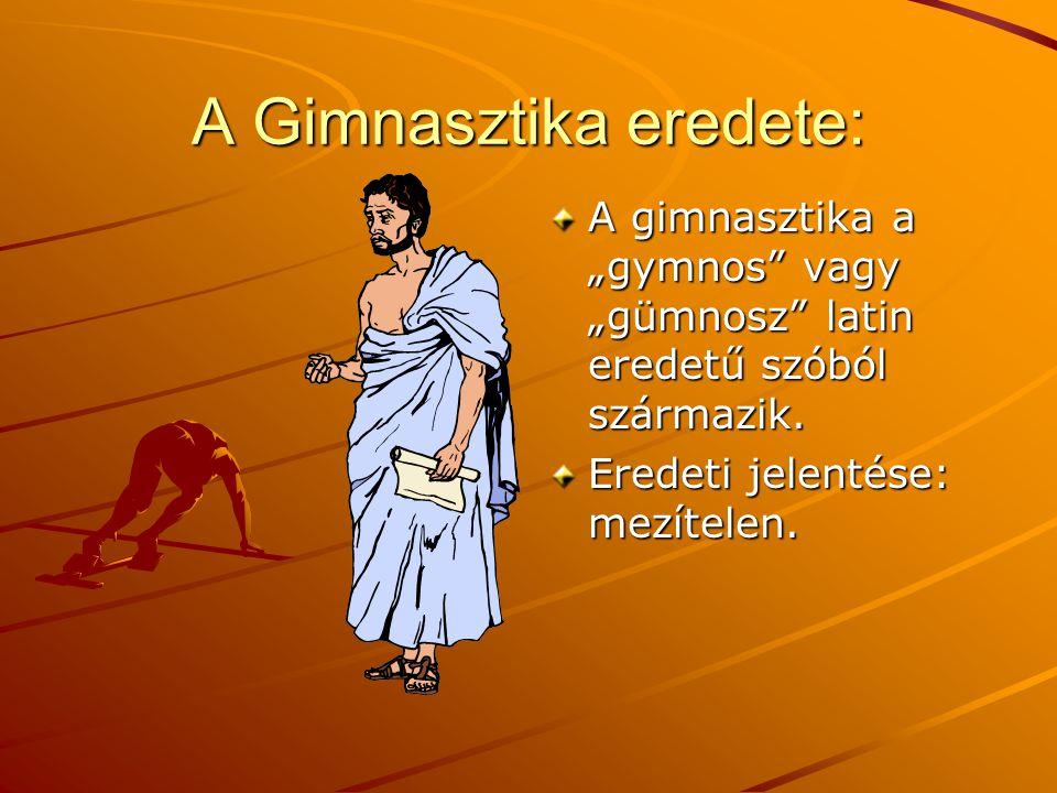 """A Gimnasztika eredete: A gimnasztika a """"gymnos vagy """"gümnosz latin eredetű szóból származik."""