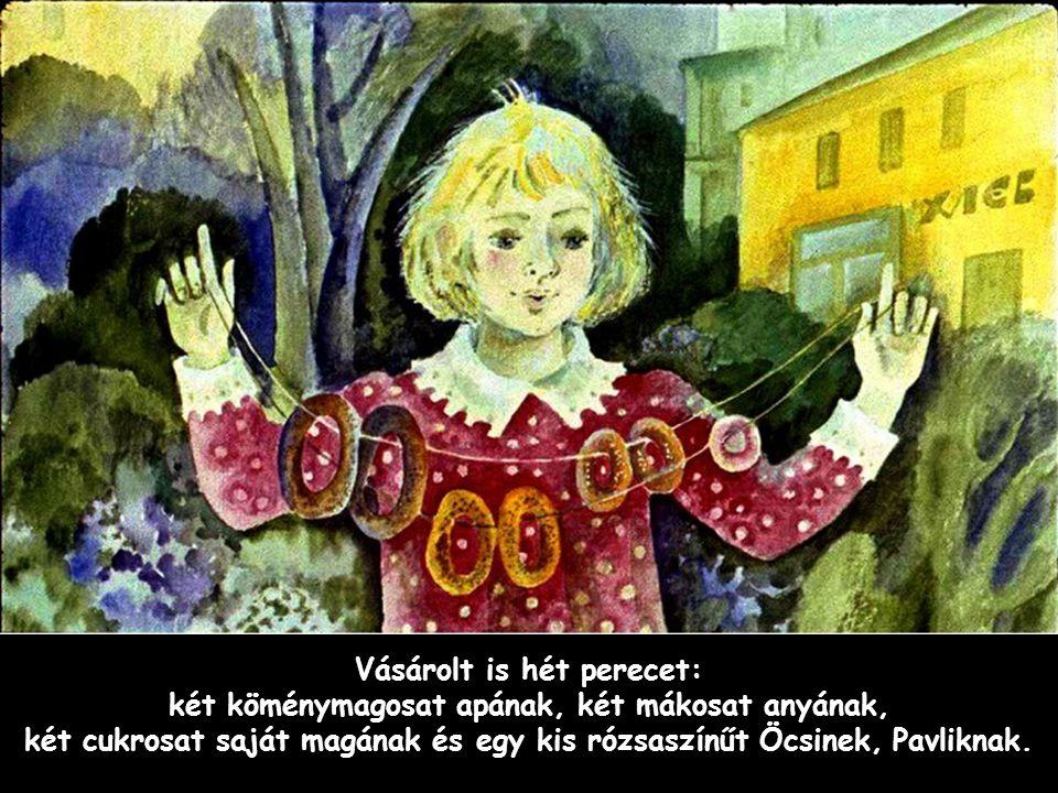 Szpahi Vásárolt is hét perecet: két köménymagosat apának, két mákosat anyának, két cukrosat saját magának és egy kis rózsaszínűt Öcsinek, Pavliknak.